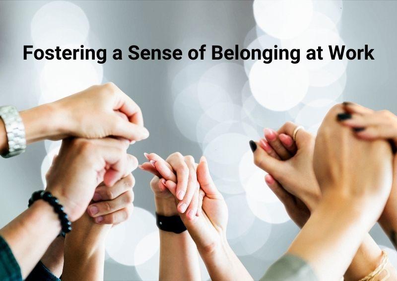 Fostering a Sense of Belonging at Work